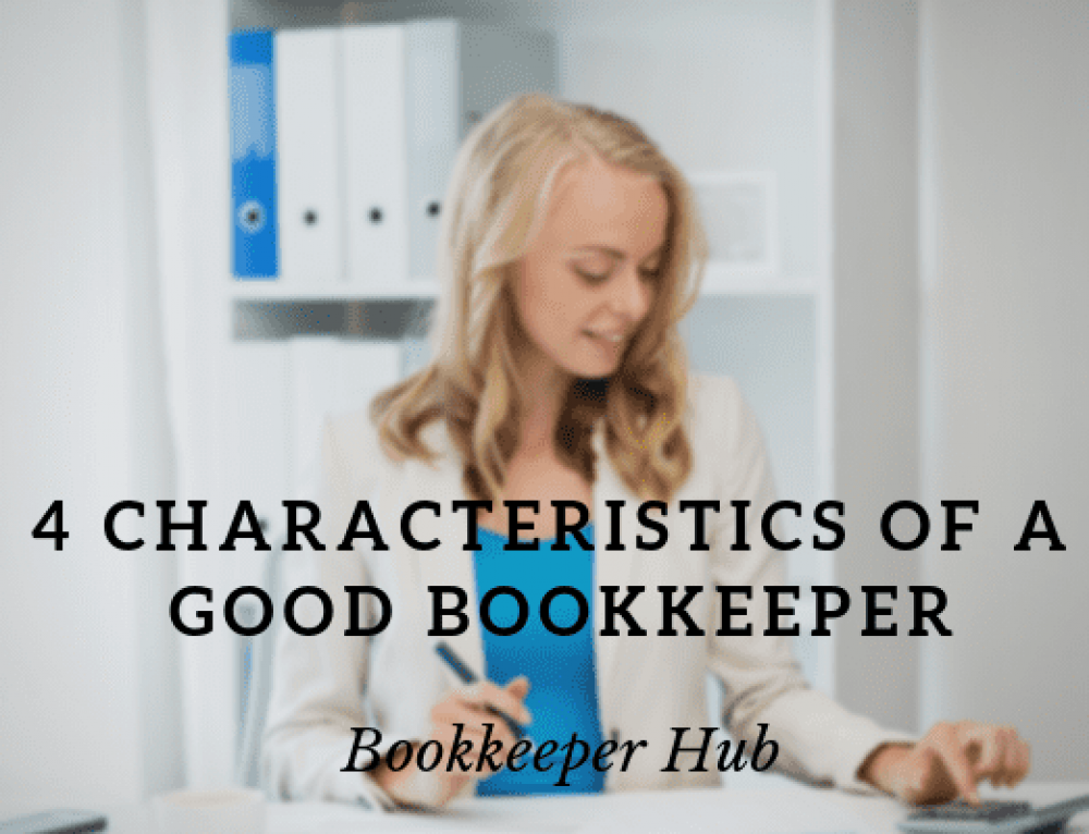 4 Characteristics of a Good Bookkeeper