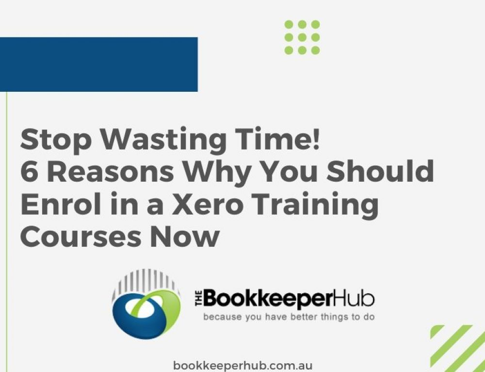 Stop Wasting Time! 6 Reasons Why You Should Enrol in a Xero Training Courses Now