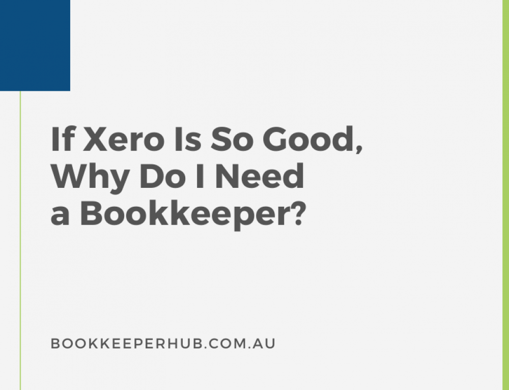If Xero Is So Good, Why Do I Need a Bookkeeper?